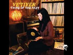Vetiver - Roll On Babe - listen to on a rainy day in your easy chair with a beverage or a smoke.