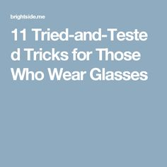 11 Tried-and-Tested Tricks for Those Who Wear Glasses
