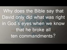 Why does the Bible say that David only did what was right in God's eyes when we know that he sinned? - YouTube