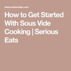 How to Get Started With Sous Vide Cooking | Serious Eats