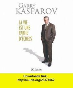 La vie est une partie déchecs (French Edition) (9782709627719) Garry Kasparov , ISBN-10: 270962771X  , ISBN-13: 978-2709627719 ,  , tutorials , pdf , ebook , torrent , downloads , rapidshare , filesonic , hotfile , megaupload , fileserve