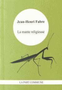 La mante religieuse / Jean-Henri Fabre, la Part commune, 2015 BU LILLE 1, Cote 595.7 FAB http://catalogue.univ-lille1.fr/F/?func=find-b&find_code=SYS&adjacent=N&local_base=LIL01&request=000627703