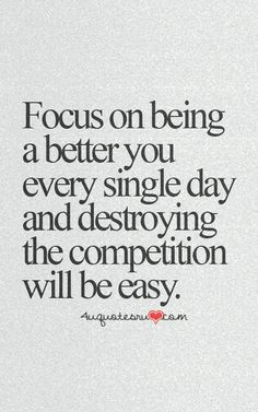 Focus on being better...