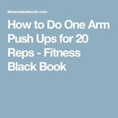 How to Do One Arm Push Ups for 20 Reps - Fitness Black Book