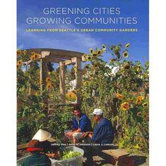 Greening Cities, Growing Communities: Learning from Seattle's Urban Community Gardens #urbangardening