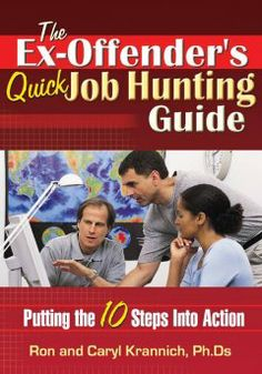The ex-offender's quick job hunting guide : [putting the 10 steps into action] / Ron Krannich.