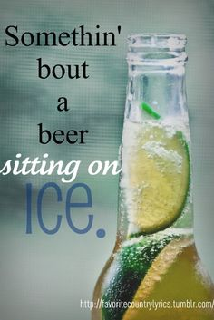 Gotta love a nice ice cold beer after a long hard day!