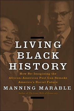 Living Black History: How Reimagining the African-American Past Can Remake America's Racial Future, by Manning Marable