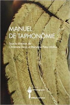 Amazon.fr - Manuel de taphonomie - Christiane Denys, Marylène Patou-Mathis - Livres