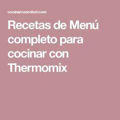 Recetas de Menú completo para cocinar con Thermomix