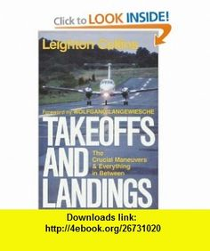 Takeoffs and Landings  The Crucial Maneuvers  Everything in Between (9780440085034) Leighton Collins, Wolfgang Langewiesche , ISBN-10: 0440085039  , ISBN-13: 978-0440085034 ,  , tutorials , pdf , ebook , torrent , downloads , rapidshare , filesonic , hotfile , megaupload , fileserve