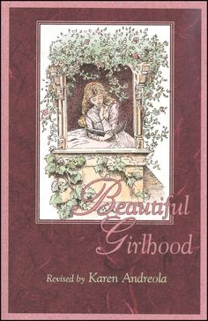 """Beautiful Girlhood,"" revised by Karen Andreola, Grades 7 through 12, Bible, Character and Development"