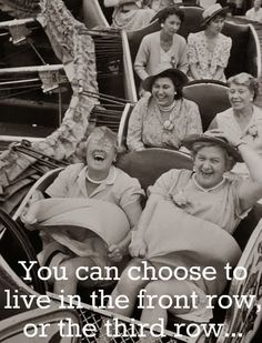 You can choose to live in the front row.. or the third row..