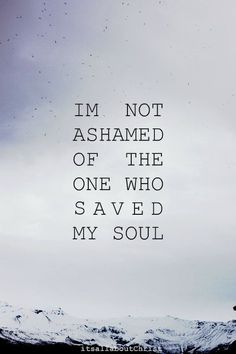 christian quotes i'm not from this world | not ashamed of the One who saved my soul! #ThankYouJesus