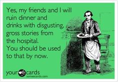 radiology ecards | eCard | Radiology Humor Yep. I'm great at ruining a good thing with a gross story.