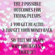 What are you waiting for? If you do see a change you get your money back. Visit my website www.shopmyplexus.com/michellemcclearen to order your trial or 30 day supply today!