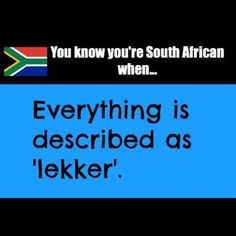 You know you're South African when.everything is described as lekker!Enjoy the Shit South Africans Say! African Memes, African Quotes, Africa Flag, African Love, African Proverb, New Friendship, Words Quotes, South Africa, Funny Quotes