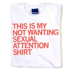 Not Wanting Sexual Attention Shirt