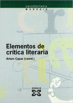 Elementos de crítica literaria / Arturo Casas (coord.) - Vigo : Edicións Xerais de Galicia, D.L. 2004