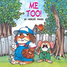 Me Too! (Little Critter) by Mercer Mayer - we're reading this to minimize sibling rivalry