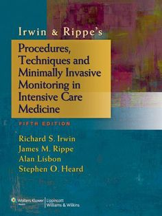 Irwin & Rippe's Procedures, Techniques and Minimally Invasive Monitoring in Intensive Care Medicine by Richard S. Irwin. $61.62