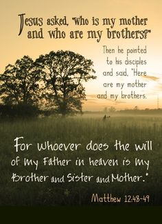 whoever does the will of my Father in heaven is my brother and sister and mother