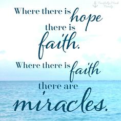 """Where there is hope, there is faith......"