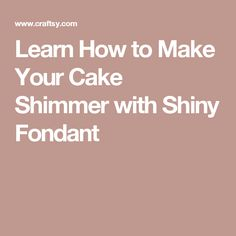 Learn How to Make Your Cake Shimmer with Shiny Fondant