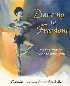 Dancing to Freedom - Mao's Last Dancer, by Li Cunxin, illustrated by Anne Spudvilas