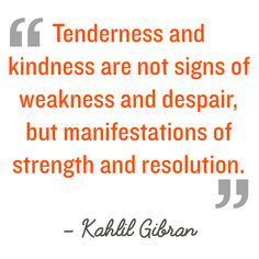 """""""Tenderness and kindness are not signs of weakness and despair, but manifestations of strength and resolution."""" —Kahlil Gibran 🖤 Kindness Matters, Kindness Quotes, Seeing Quotes, Death Quotes, Happiness Is A Choice, Kahlil Gibran, Life Quotes To Live By, Secret To Success, Deep"""