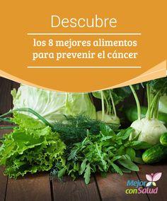 Descubre los 8 mejores alimentos para prevenir el cáncer  Está comprobado que el consumo de alimentos orgánicos, libres de pesticidas y hormonas, nos proveen una amplia variedad de beneficios para gozar de buena salud.