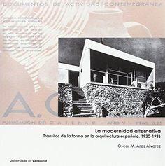 La modernidad alternativa : tránsitos de la forma en la arquitectura española, 1930-1936 / Oscar M. Ares Alvarez Publication Valladolid : Universidad de Valladolid, D.L. 2016