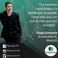 """""""Le estamos mostrando a la gente que se puede, tien más que ver con la vida que con el fútbol"""" Diego P. Simeone (Entrenador Fútbol) #PigmalionPD #ProcesoEvolutivo #DesarrolloPersonal"""