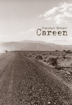 Careen, by Carolyn Smart. Remember Bonnie & Clyde? A complex, dramatic rendering of a familiar story made new.