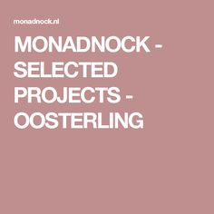 MONADNOCK - SELECTED PROJECTS - OOSTERLING