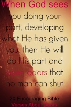 When God sees you doing your part, developing what He has given you, then He will do His part and open doors that no man can shut. Check Out 20 Encouraging Bible Verses About Doors