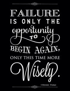Failure is only the opportunity to begin again. Only this time more wisely. #success #failure #quote