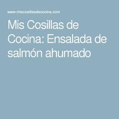 Mis Cosillas de Cocina: Ensalada de salmón ahumado