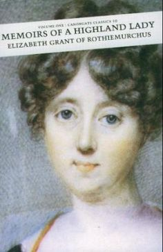 Memoirs of a Highland Lady: Edinburgh and an Unfortunate Change of Fortunes Elizabeth Grant, Parlour, Historical Romance, Memoirs, Edinburgh, Recovery, Writer, Training, Cabin