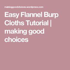 Easy Flannel Burp Cloths Tutorial | making good choices