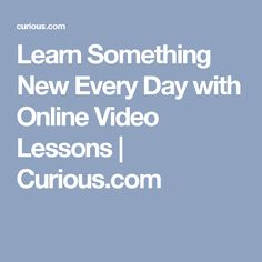 Learn Something New Every Day with Online Video Lessons | Curious.com