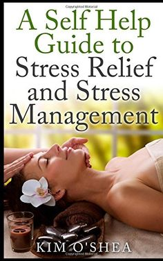 A Self Help Guide to Stress Relief and Stress Management, an ebook by Kim O'Shea at Smashwords How To Increase Energy, Stress Management, How To Relieve Stress, Stress Relief, Self Help, My Books, Finding Yourself, Personal Care, Amazon