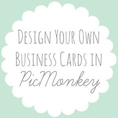 Design Your Own Business Cards in PicMonkey // Blog U --- Business cards can be expensive and if you're new to blogging or aren't making any...