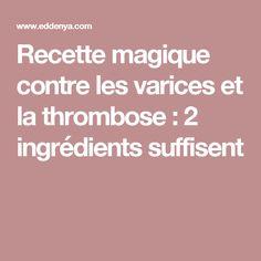 Recette magique contre les varices et la thrombose : 2 ingrédients suffisent