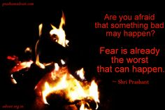 Are you afraid that something bad may happen? Fear is already the worst that can happen.  ~ Shri Prashant  Read at:- prashantadvait.com Watch at:- youtube.com/c/ShriPrashant Twitter:- @Prashant_Advait Website:- www.advait.org.in