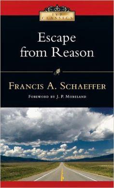 Escape from Reason (IVP Classics): Francis A. Schaeffer, J. P. Moreland: 9780830834051: Amazon.com: Books