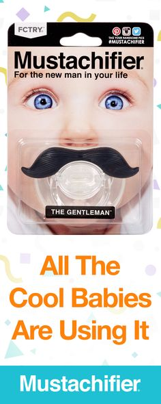 Mustachifier is the ultimate accessory for the little man in your life — not only is it a durable pacifier, but it's also sure to make your baby the coolest, most stylish tot on the block.  http://mustachifier.com/?utm_source=Pinterest&utm_medium=1.2P