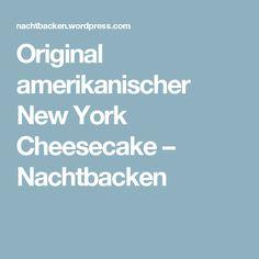 Original amerikanischer New York Cheesecake – Nachtbacken