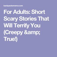 For Adults: Short Scary Stories That Will Terrify You (Creepy & True!)