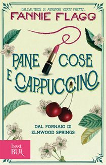 Pane cose e cappuccino dal fornaio di Elmwood Springs Fannie Flagg, Best Books To Read, Good Books, Writing A Book Review, Forever Book, Fried Green Tomatoes, Ibs, Free Books, Reading